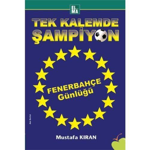 Tek Kalemde Şampiyon - Fenerbahçe Günlüğü - Mustafa Kıran