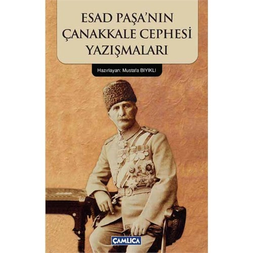 Esad Paşa'Nin Çanakkale Cephesi Yazişmalari - Mustafa Bıyıklı