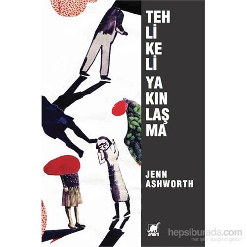 Tehlikeli Yakınlaşma-Jenn Ashworth