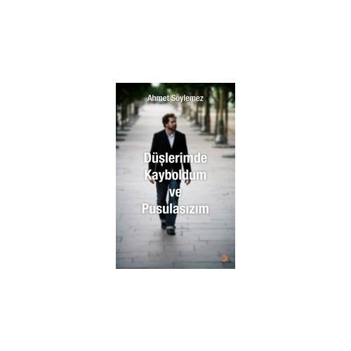 Düşlerimde Kayboldum Ve Pusulasızım-Ahmet Söylemez