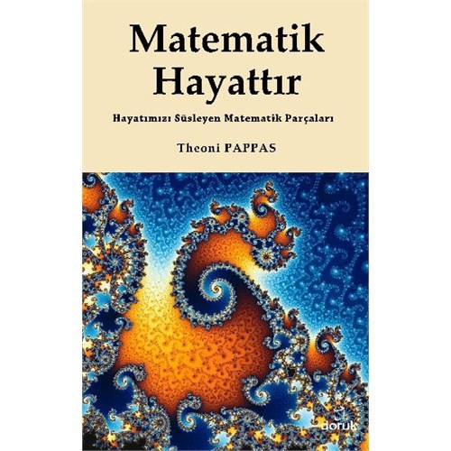 Matematik Hayattır: Hayatımızı Süsleyen Matematik Parçaları-Theoni Pappas