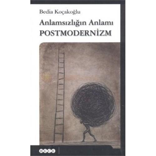 Anlamsızlığın Anlamı Postmodernizm-Bedia Koçakoğlu
