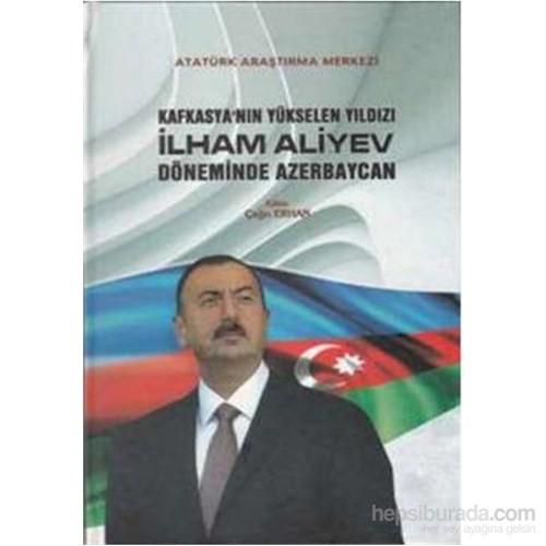 Kafkasyanın Yükselen Yıldızı İlham Aliyev Döneminde Azerbaycan