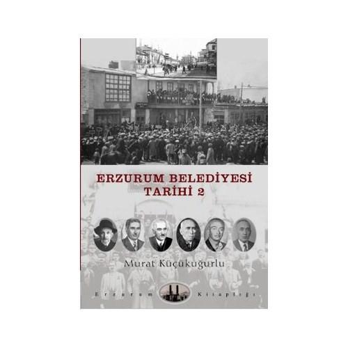 Erzurum Belediyesi Tarihi 2-Murat Küçükuğurlu