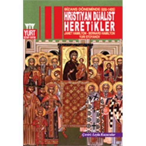 Hristiyan Düalist Heretikler - Bizans Döneminde (650-1405) - Yuri Stoyanov
