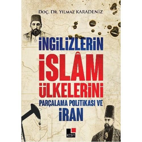 İngilizlerin İslam Ülkelerini Parçalama Politikası Ve İran-Yılmaz Karadeniz