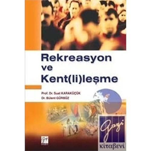 Rekreasyon Ve Kent(Li)Leşme - BÜLENT GÜRBÜZ