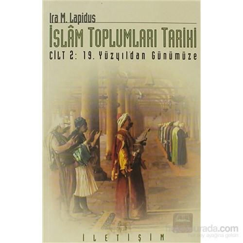 İslam Toplumları Tarihi Cilt: 2 19. Yüzyıldan Günümüze
