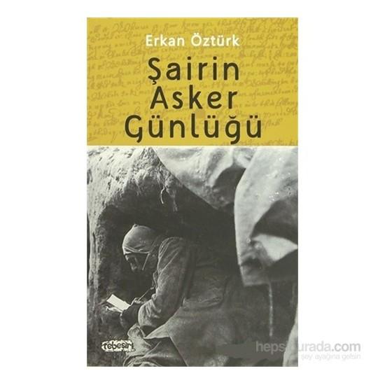 Şairin Asker Günlüğü-Erkan Öztürk
