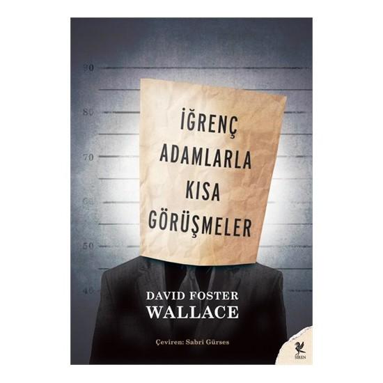 İğrenç adamlarla kısa görüşmeler - david foster wallace kitabı