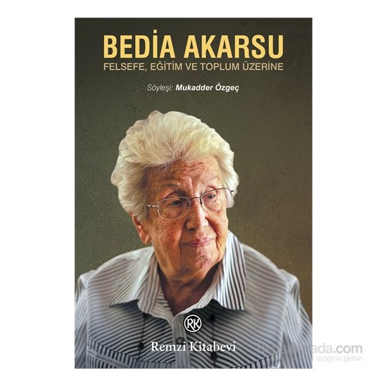 Bedia Akarsu - Felsefe, Eğitim Ve Toplum Üzerine-Mukadder Özgeç