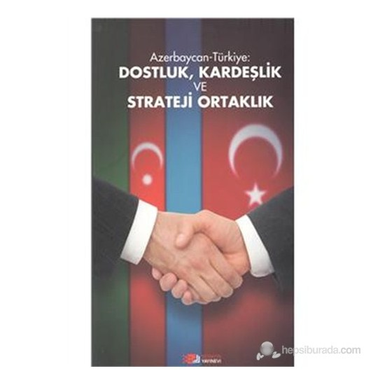 Azerbaycan-Türkiye: Dostluk Kardeşlik Ve Strateji Ortaklık-Derleme