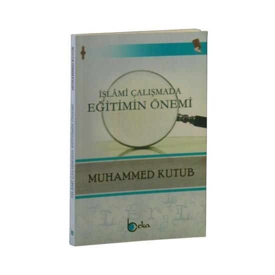 İslami Çalışmada Eğitimin Önemi-Muhammed Kutub