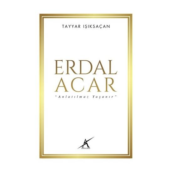 Erdal Acar: Anlatılmaz Yaşanır-Tayyar Işıksaçan