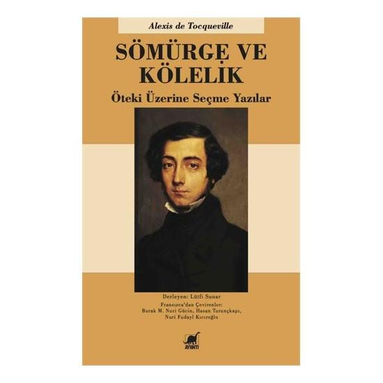 Sömürge Ve Kölelik: Öteki Üzerine Seçme Yazılar-Alexis De Tocqueville