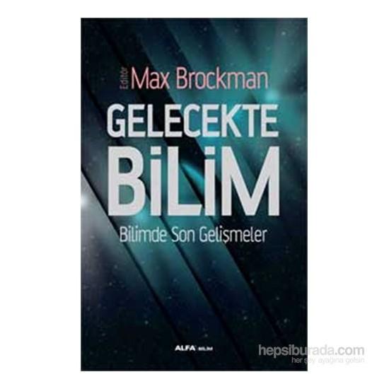 Gelecekte Bilim - Bilimde Son Gelişmeler-Max Brockman