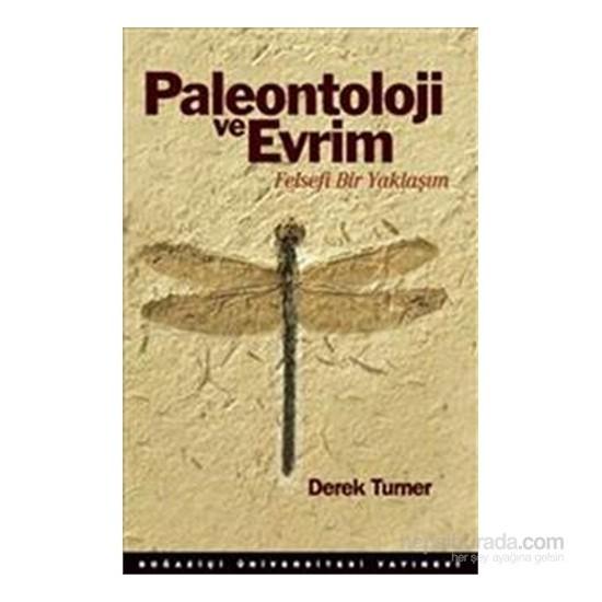 Paleontoloji ve Evrim - Felsefi Bir Yaklaşım - Derek Turner