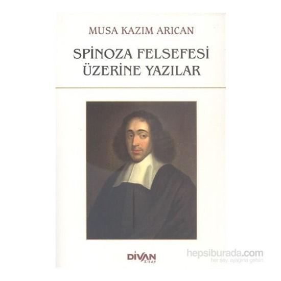 Spinoza Felsefesi Üzerine Yazılar-Musa Kazım Arıcan