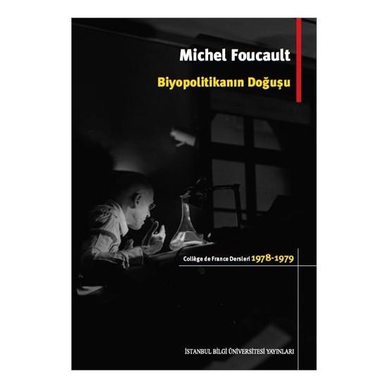 Biyopolitikanın Doğuşu: College De France Dersleri (1978-1979) - Michel Foucault