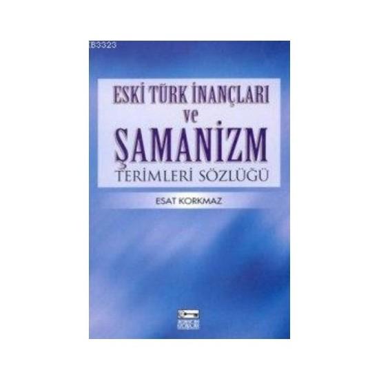 Şamanizm Sözlüğü-Esat Korkmaz