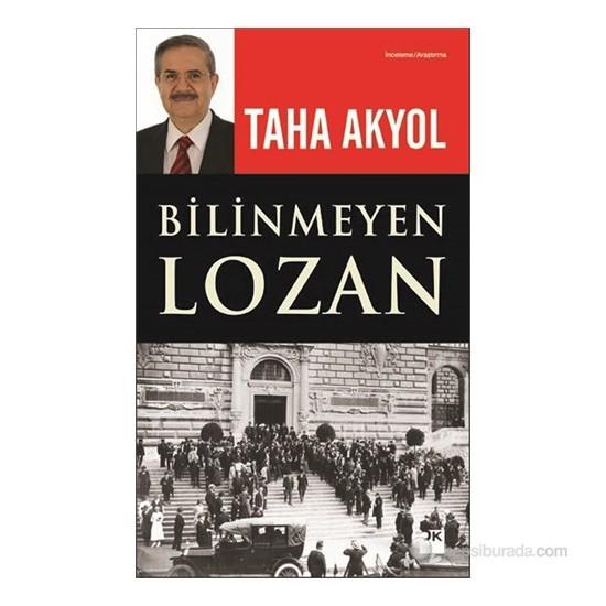 Bilinmeyen Lozan - Taha Akyol