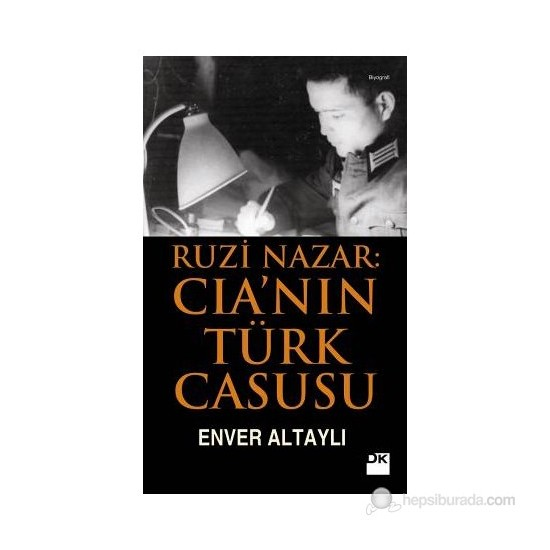 Ruzi Nazar: Cia'Nin Türk Casusu-Enver Altaylı