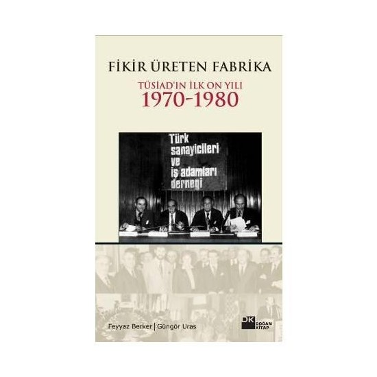 Fikir Üreten Fabrika - Tüsiad'ın İlk On Yılı 1970 - 1980