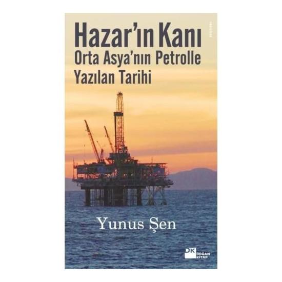 Hazar'In Kanı - Orta Asya'Nın Petrolle Yazılan Tarihi-Yunus Şen