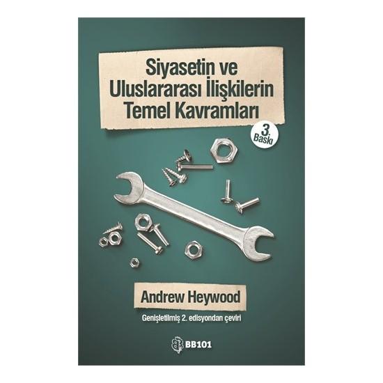Siyasetin ve Uluslararası İlişkilerin Temel Kavramları - Andrew Heywood