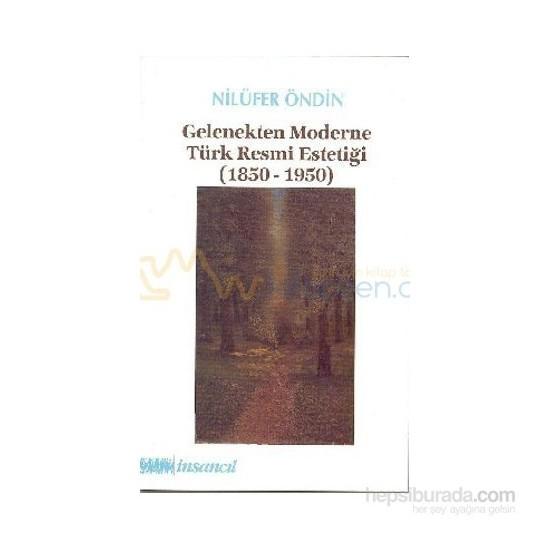 Gelenekten Moderne Türk Resmi Estetiği (1850-1950)-Nilüfer Öndin