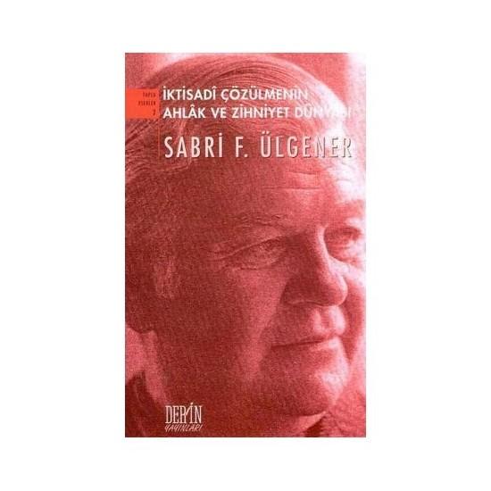 İktisadi Çözümlemenin Ahlak Ve Zihniyet Dünyası-Sabri F. Ülgener