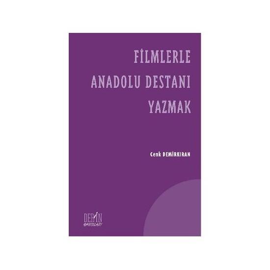 Filmlerle Anadolu Destanı Yazmak-Cenk Demirkıran