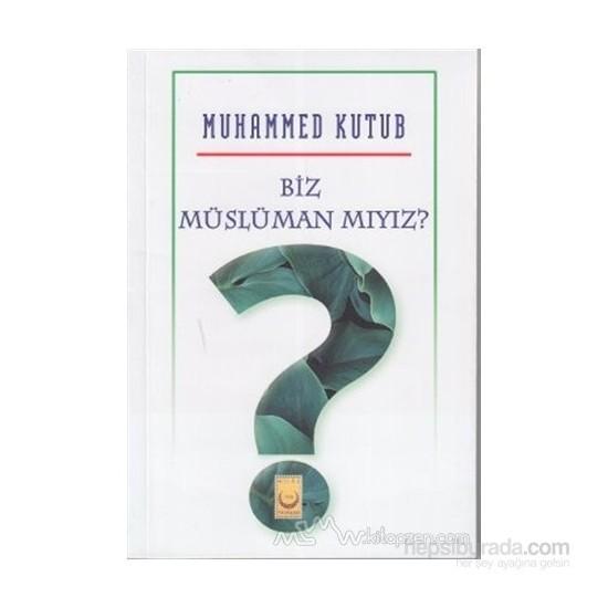 Biz Müslüman Mıyız?-Muhammed Ali Kutub