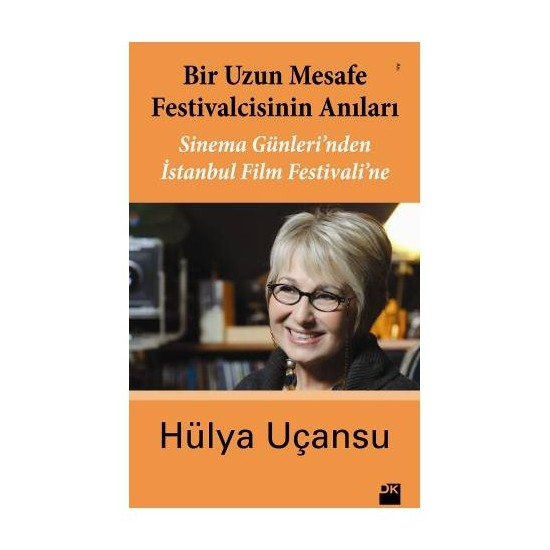 Bir Uzun Mesafe Festivalcisinin Anıları - (Sinema Günleri'Nden İstanbul Film Festivali'Ne)-Hülya Uçansu