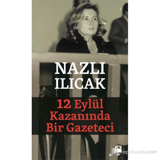 12 Eylül Kazanında Bir Gazeteci-Nazlı Ilıcak