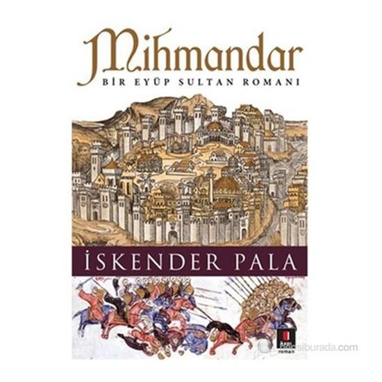 Mihmandar (Bir Eyüp Sultan Romanı) - İskender Pala