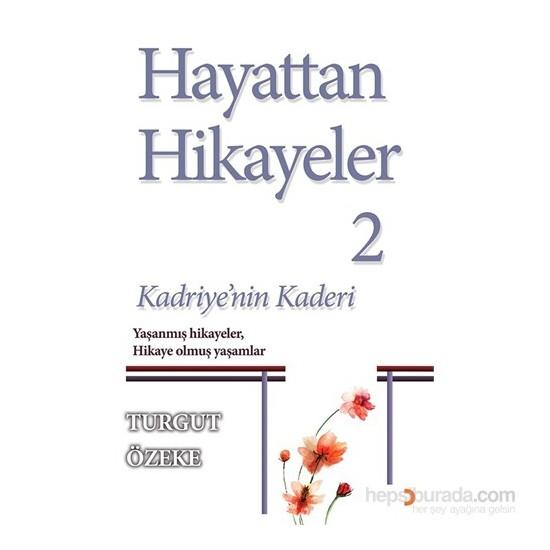 Hayattan Hikâyeler–2 - Kadriye'Nin Kaderi-Turgut Özeke