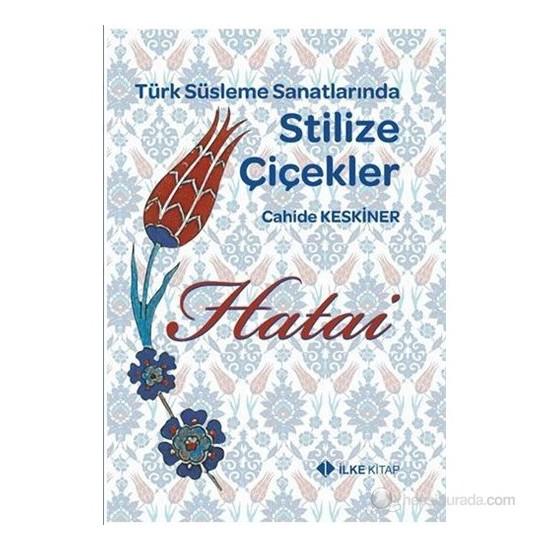 Türk Süsleme Sanatlarında Stilize Çiçekler - Hatai