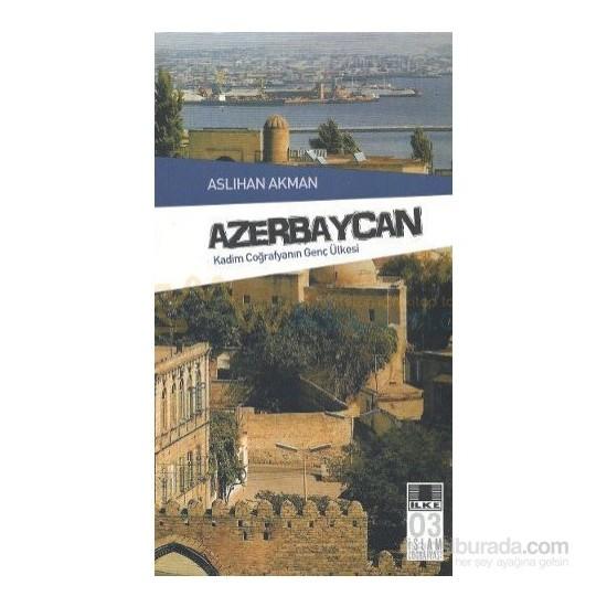 Azerbaycan - Kadim Coğrafyanın Genç Ülkesi-Aslıhan Akman