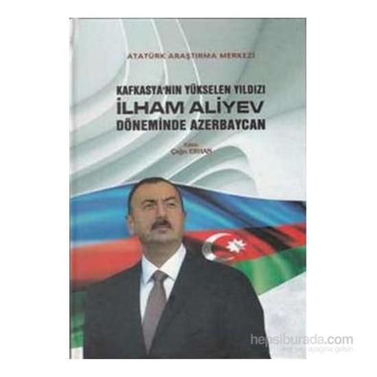 Kafkasyanın Yükselen Yıldızı İlham Aliyev Döneminde Azerbaycan-Aysun Gürbüz