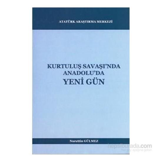 Kurtuluş Savaşında Anadoluda Yeni Gün-Nurettin Gülmez