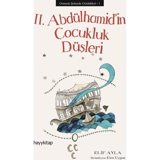 Osmanlı Şehzade Günlükleri - 1 II. Abdülhamid'İn Çocukluk Düşleri - Elif Ayla