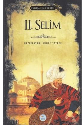 Mavi Çatı Yayınları Iı. Selim - Padişahlar Serisi - Ahmet Seyrek
