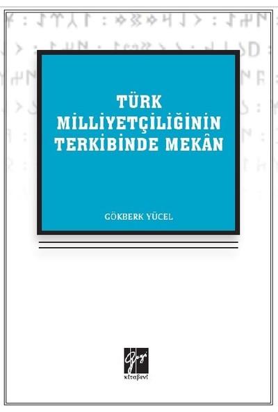 Türk Milliyetçiliğinin Terkibinde Mekan - Gökberk Yücel