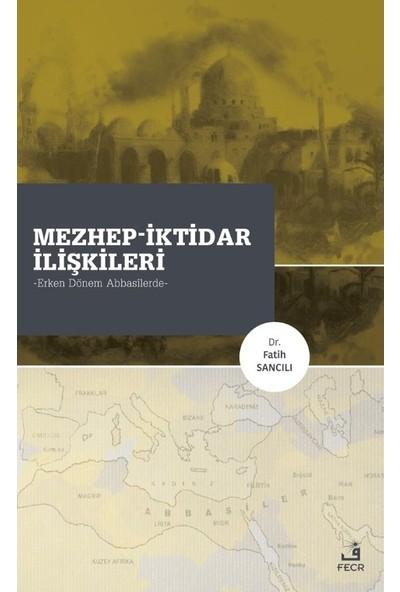 Mezhep-Iktidar Ilişkileri Erken Dönem Abbasilerde - Fatih Sancılı