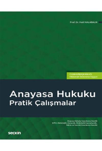 Anayasa Hukuku Pratik Çalışmalar (Cumhurbaşkanlığı Sistemine Uygun) - Halil Kalabalık