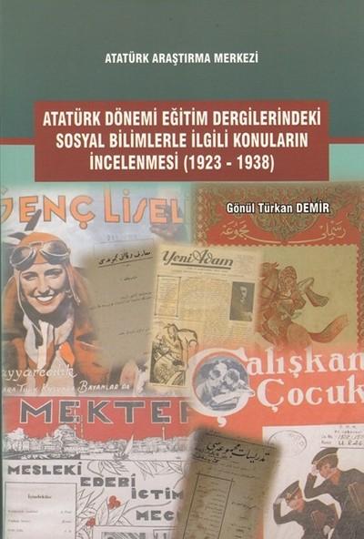 Atatürk Dönemi Eğitim Dergilerindeki Sosyal Bilimlerle Ilgili Konuların Incelenmesi (1923-1938) - Gönül Türkan Demir