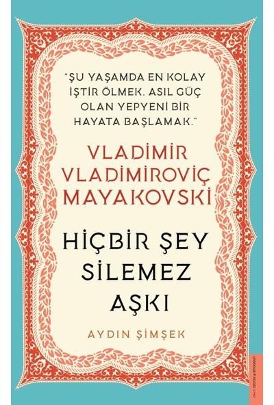 Vladimir Vladimiroviç Mayakovski / Hiçbir Şey Silemez Aşkı - Aydın Şimşek