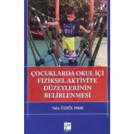 Çocuklarda Okul Içi Fiziksel Aktivite Düzeylerinin Belirlenmesi - Yeliz Özdöl Pınar Ekitap İndir | PDF | ePub | Mobi