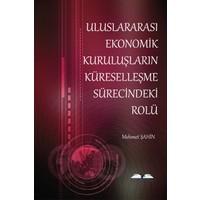 Uluslararası Ekonomik Kuruluşların Küreselleşme Sürecindeki Rolü - Mehmet Şahin